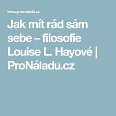 Jak mít rád sám sebe – filosofie Louise L. Hayové | ProNáladu.cz
