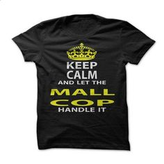 Keep Calm & Let The Mall Cop Handle It - #floral sweatshirt #navy sweater. ORDER NOW => https://www.sunfrog.com/Funny/Keep-Calm-Let-The-Mall-Cop-Handle-It.html?68278