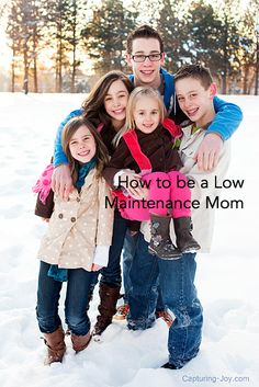 How to be a low maintenance mom. Great tips from our parenting tips expert and family science professor.