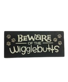 Look at this 'Beware Of Wiggle Butts' Wall Art on #zulily today!