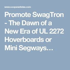 Promote SwagTron - The Dawn of a New Era of UL 2272 Hoverboards or Mini Segways…