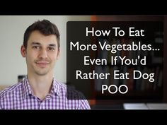 How To Eat More Veggies... Even If You'd Rather Eat Dog Poo  Full article: http://modernhealthmonk.com/how-to-eat-more-vegetables/