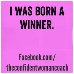 Daily Affirmation: I was born a winner.