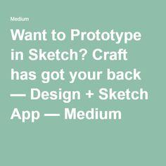 Want to Prototype in Sketch? Craft has got your back — Design + Sketch App — Medium