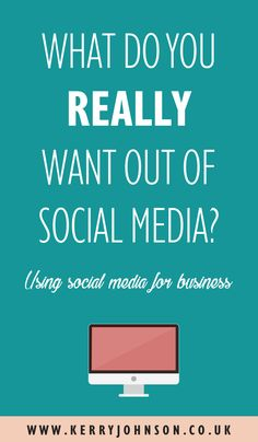 What do you really want out of social media? | KerryJohnson.co.uk Online Marketing - Business - Entrepreneurs #socialmediamarketing