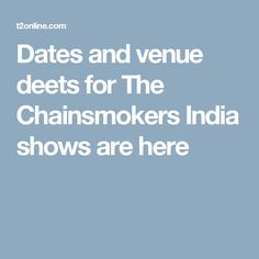 Dates and venue deets for The Chainsmokers India shows are here