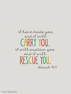 Free Printable Bible Verse - God made me, carries me, sustains me and rescues me. Isaiah 46:4 - via swtblessings.com