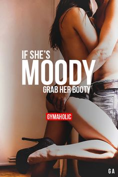 If She's Moody, Grab Her Booty http://www.gymaholic.co/ #fit #fitness #fitblr…