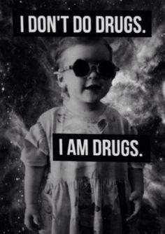 #i don't do drugs #i am drugs #i don't do drugs i am drugs #drugs #weed #speed #trippy