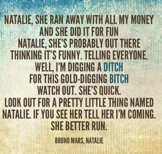 Bruno Mars, Natalie.... An underappreciated hate/breakup song. It's so catchy too!!