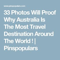 33 Photos Will Proof Why Australia Is The Most Travel Destination Around The World ! | Pinspopulars