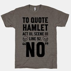 To Quote Hamlet Act III, Scene iii Line 92, No | HUMAN | T-Shirts, Tanks, Sweatshirts and Hoodies $28 WANT