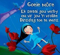 Lekker Dag, Goeie More, Afrikaans Quotes, Tatty Teddy, Good Morning, Bible, Van, Mornings, Tuesday