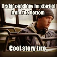 So true fu*k the bottom eminem came from nothing and became something and is still here!!!RIP PROOF