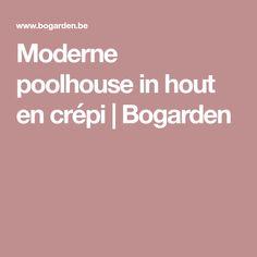 Moderne poolhouse in hout en crépi | Bogarden