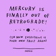 Resultado de imagen de mercury is finally out of retrograde