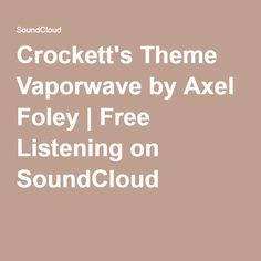 Crockett's Theme Vaporwave by Axel Foley | Free Listening on SoundCloud