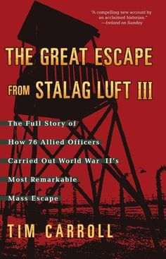 The Great Escape from Stalag Luft III: The Full Story of How 76 Allied Officers Carried Out World War II's Most Remarkable Mass Escape by Tim Carroll (Bilbary Town LIbrary: Good for Readers, Good for Libraries)