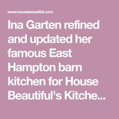 Ina Garten refined and updated her famous East Hampton barn kitchen for House Beautiful's Kitchen of the Year in Rockefeller Center. Here it is (without the crowds), and it's more full of ideas than ever.