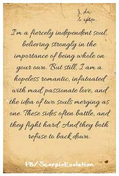 ♏ #Scorpio great quote of how I feel..I love being single I dont ever want to give up my freedom but deep down I'm a hopeless romantic.