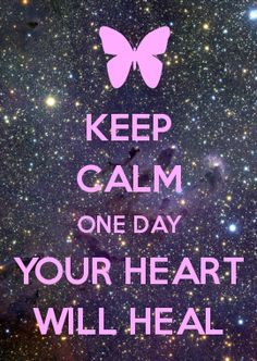KEEP CALM ONE DAY YOUR HEART WILL HEAL