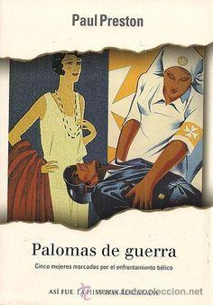 Palomas de Guerra. Obra de Paul Preston que narra la historia de cinco mujeres marcadas por la guerra civil española.      L/Bc 929 PRE PAL