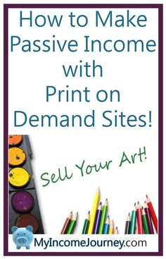 How to make passive income with print on demand sites!  Sell your art, photography, designs, and more on these awesome websites!  Work from home, sell stuff, online jobs, my income journey, myincomejourney.com, artist, make money, side hustles, sell your art