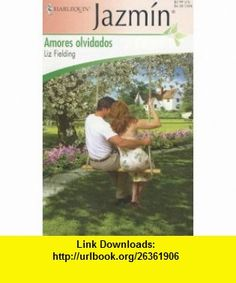 Amores Olvidados (Forgotten Loves) (Jazmin) (Spanish Edition) (9780373683314) Liz Fielding , ISBN-10: 0373683316  , ISBN-13: 978-0373683314 ,  , tutorials , pdf , ebook , torrent , downloads , rapidshare , filesonic , hotfile , megaupload , fileserve