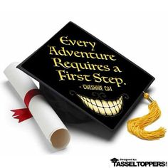 """The Cheshire Cat said it best: """" Every Adventure Requires a First Step"""" About A Tassel Topper is the ultimate form of self expression and is the professional way to decorate your graduation cap. We pr"""