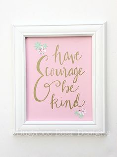 Have Courage and Be Kind, Hand Lettered Wall Art, Nursery Art, Inspirational Quote, Gold Nursery, Calligraphy, Floral Nursery, Girl Nursery by BugabooBearDesigns on Etsy https://www.etsy.com/listing/234876155/have-courage-and-be-kind-hand-lettered