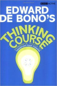 De Bono's Thinking Course: Powerful Tools to Transform Your Thinking: Amazon.co.uk: Dr Edward De Bono: 9781406612028: Books