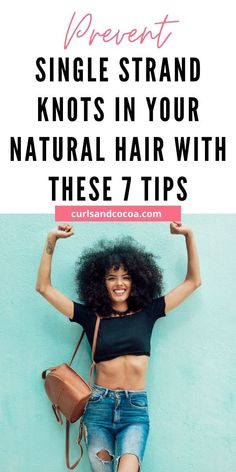 Single Strand Knots In Natural Hair 7 Tips To Help Prevent Them