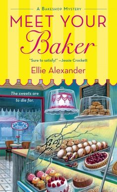 Meet Your Baker by Ellie Alexander - After a locally loathed woman winds up dead on the floor of Jules Capshaw and her mother's bakery, Jules must find the killer while still filling pastry orders. Includes recipes.