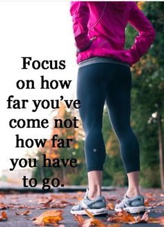 Focus on how far you've come