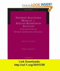 Student Solutions Manual for Applied Regression Analysis, 4th Edition (9780534465506) Terry E. Dielman , ISBN-10: 0534465501  , ISBN-13: 978-0534465506 ,  , tutorials , pdf , ebook , torrent , downloads , rapidshare , filesonic , hotfile , megaupload , fileserve