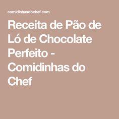 Receita de Pão de Ló de Chocolate Perfeito - Comidinhas do Chef