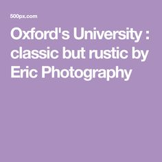 Oxford's University : classic but rustic by Eric Photography Albrecht Durer Praying Hands, Oxford, University, Rustic, Classic, Istanbul, Photography, Country Primitive, Derby