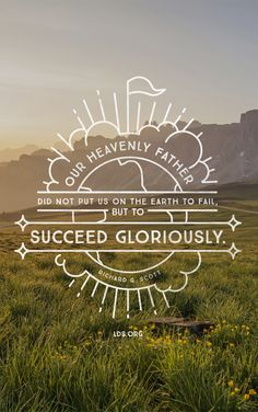 """""""Our Heavenly Father did not put us on the earth to fail, but to succeed gloriously.""""—Richard G. Scott #LDS"""