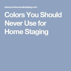 Colors You Should Never Use for Home Staging