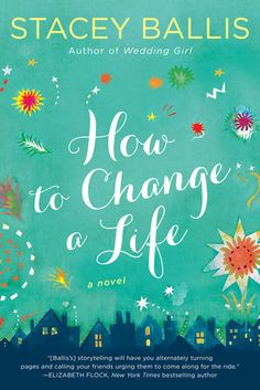 Title:  How to Change a Life Author:  Stacey Ballis Genre:  Contemporary Fiction Pages:  400 Published:  August 2017 – Berkley Source:  Publisher Description:  Eloise is happy with her life a…