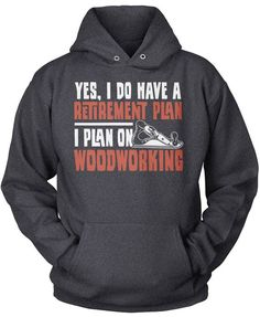 Yes I do have a retirement plan, I plan on woodworking Is woodworking part of your retirement plan? Then this is the perfect t-shirt for you. Order yours today! Premium, Women's Fit & Long Sleeve T-Sh                                                                                                                                                                                 More