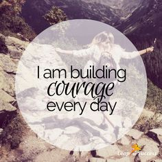 Empowering Affirmations//Leap to Success, Carlsbad, CA. I am building courage every day.