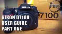 Nikon D7100 User Guide: Part One