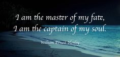 You are the creator of your everything!  #Inspiration #Soul #Fate #Captain #WilliamErnest #Invictus