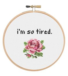 i'm so tired Cross Stitch pattern, funny cross stitch pattern, subversive cross stitch pattern, floral cross stitch pattern, rose by CableMeCozy on Etsy https://www.etsy.com/listing/523803613/im-so-tired-cross-stitch-pattern-funny
