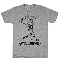 Touchdown. Celebrate your love for sports with this funny shirt! Perfect for wearing while watching the game with friends or going to a baseball game. If you love baseball, tailgating, college sports, catchers, touchdowns, batters, stars, pitchers, bats, home runs, pigskin, irony, funny shirts, and getting drunk at games more than you like watching them, this shirt is for you, especially if you're kind of a clueless sports fan who just likes to go because their friends and families love
