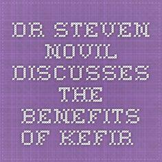 Dr. Steven Novil discusses the benefits of kefir.