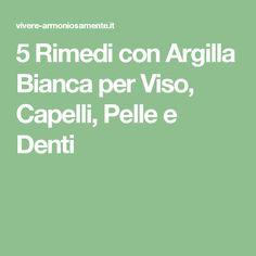 5 Rimedi con Argilla Bianca per Viso, Capelli, Pelle e Denti