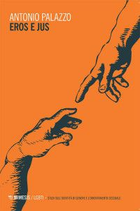 Antonio Palazzo, Eros e Jus, Mimesis 2015, pp. 119, ISBN: 9788857530802