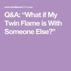 "Q&A: ""What if My Twin Flame is With Someone Else?"""